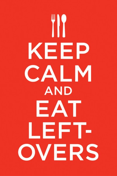keep calm and eat leftovers