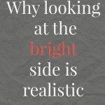 """Looking at the bright side is so unrealistic!"""