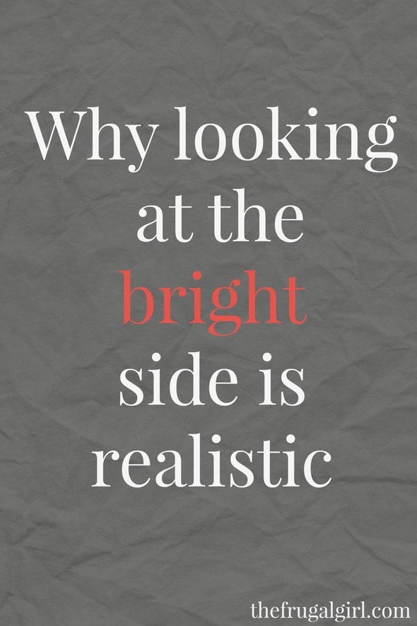 Why looking at the bright side is realistic