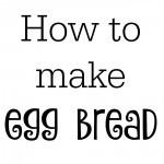 How to make homemade egg bread
