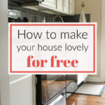 How to make your house more lovely for $0.00