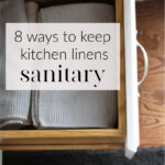 8 ways to keep kitchen linens sanitary