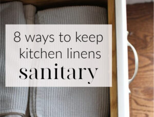 8 ways to keep kitchen linens sanitary